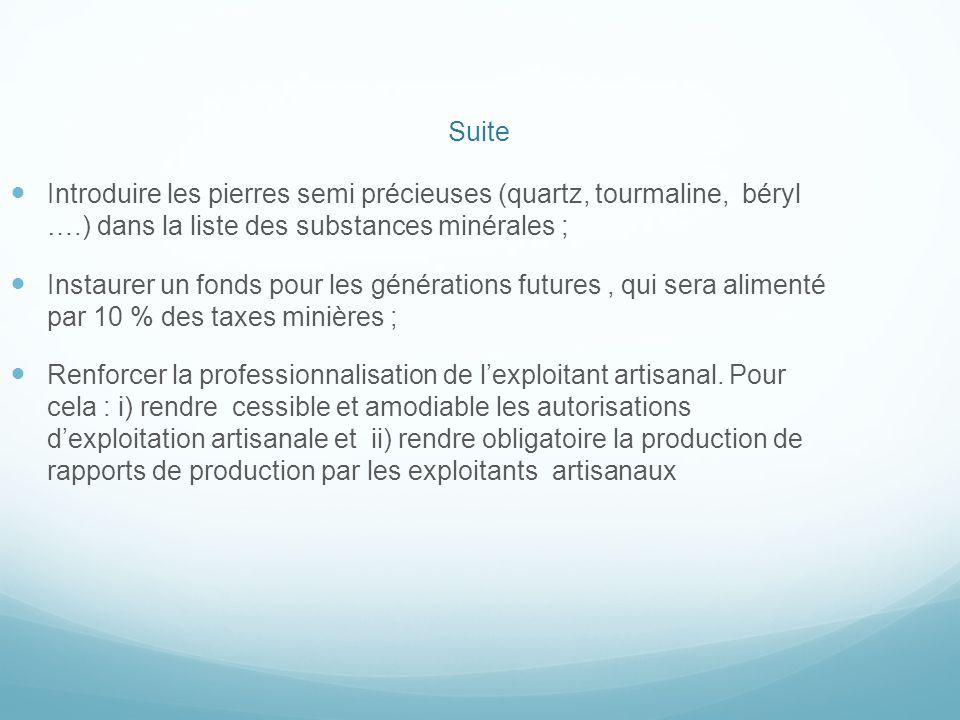 Suite Introduire les pierres semi précieuses (quartz, tourmaline, béryl ….) dans la liste des substances minérales ; Instaurer un fonds pour les génér