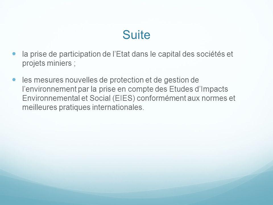 Suite la prise de participation de l'Etat dans le capital des sociétés et projets miniers ; les mesures nouvelles de protection et de gestion de l'env