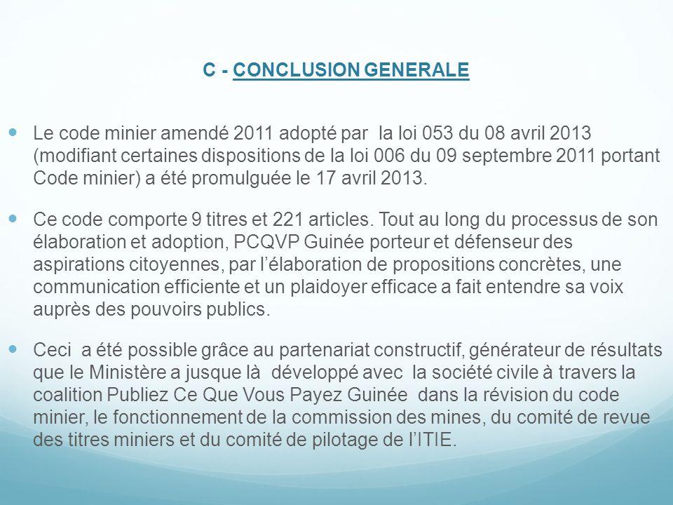 C - CONCLUSION GENERALE Le code minier amendé 2011 adopté par la loi 053 du 08 avril 2013 (modifiant certaines dispositions de la loi 006 du 09 septem