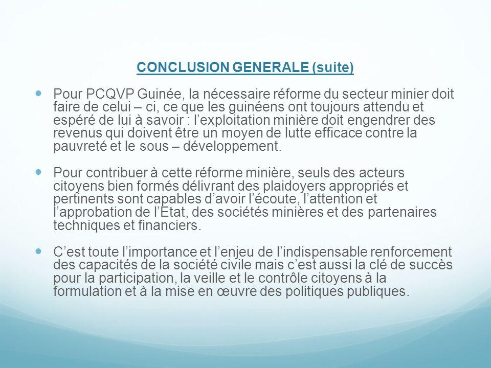 CONCLUSION GENERALE (suite) Pour PCQVP Guinée, la nécessaire réforme du secteur minier doit faire de celui – ci, ce que les guinéens ont toujours atte
