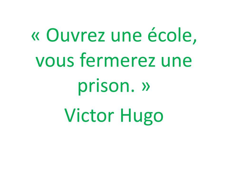 « Ouvrez une école, vous fermerez une prison. » Victor Hugo