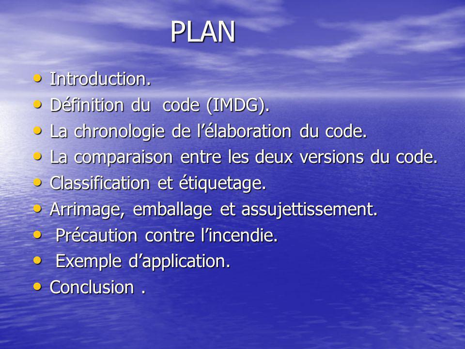 PLAN PLAN Introduction. Introduction. Définition du code (IMDG). Définition du code (IMDG). La chronologie de l'élaboration du code. La chronologie de