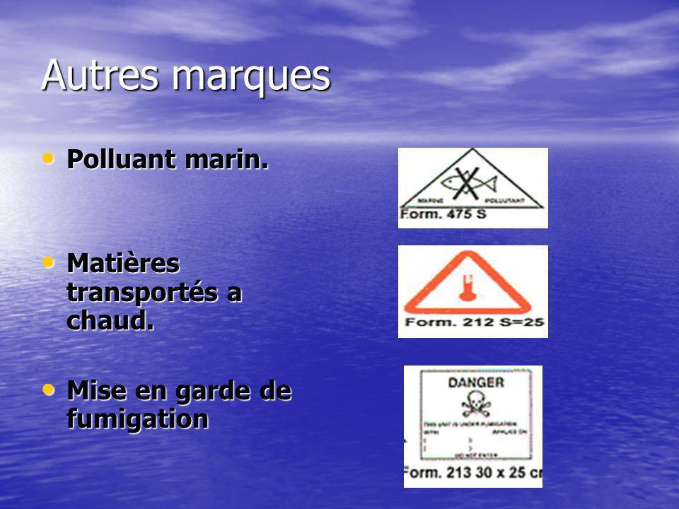Autres marques Polluant marin. Polluant marin. Matières transportés a chaud. Matières transportés a chaud. Mise en garde de fumigation Mise en garde d