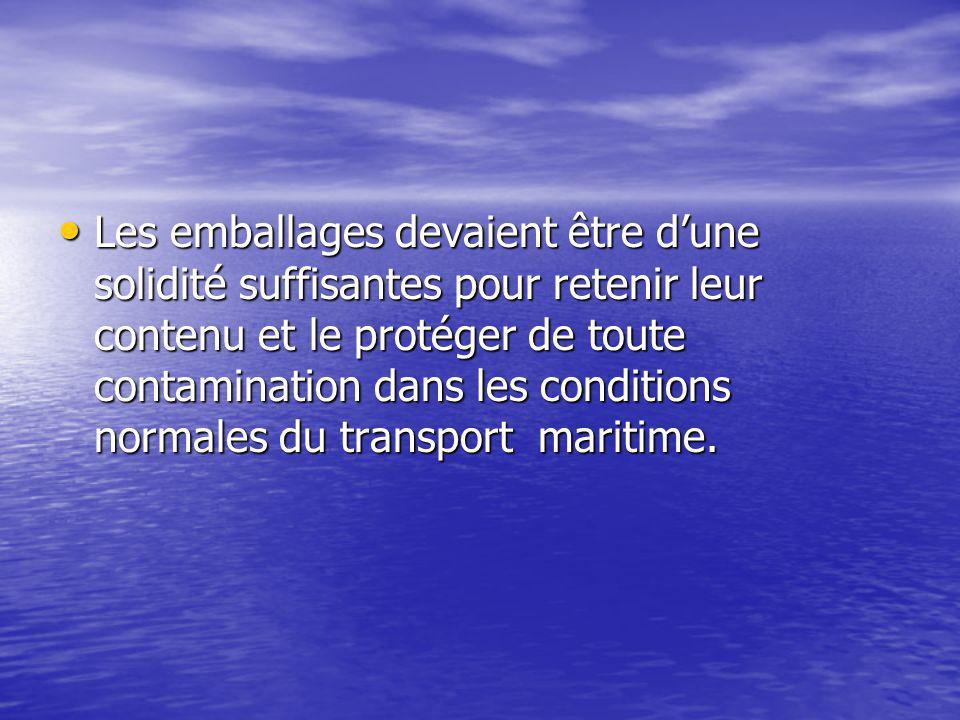 Les emballages devaient être d'une solidité suffisantes pour retenir leur contenu et le protéger de toute contamination dans les conditions normales du transport maritime.