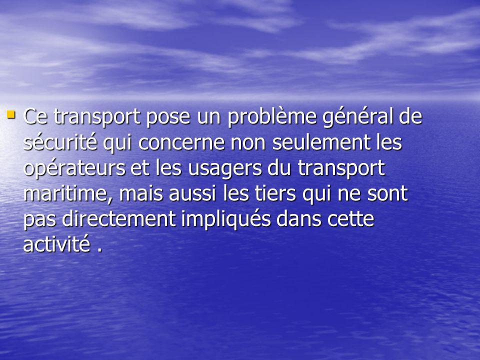  Ce transport pose un problème général de sécurité qui concerne non seulement les opérateurs et les usagers du transport maritime, mais aussi les tiers qui ne sont pas directement impliqués dans cette activité.