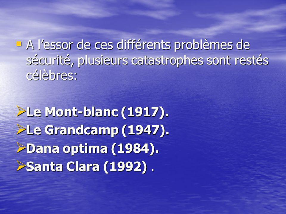  A l'essor de ces différents problèmes de sécurité, plusieurs catastrophes sont restés célèbres:  Le Mont-blanc (1917).  Le Grandcamp (1947).  Dan