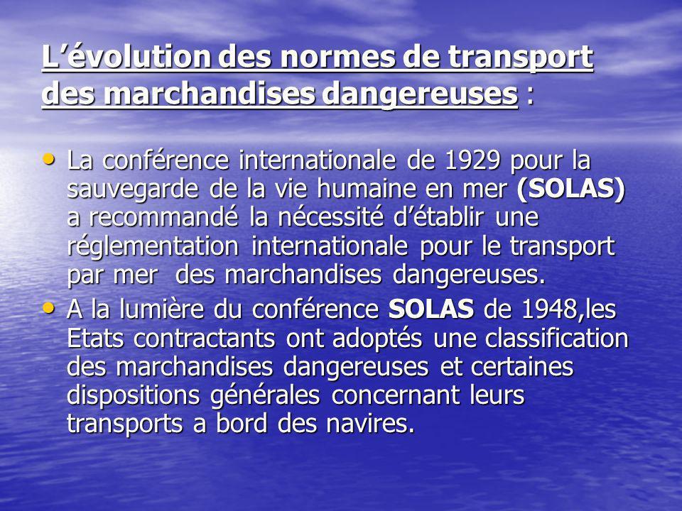 L'évolution des normes de transport des marchandises dangereuses : La conférence internationale de 1929 pour la sauvegarde de la vie humaine en mer (SOLAS) a recommandé la nécessité d'établir une réglementation internationale pour le transport par mer des marchandises dangereuses.
