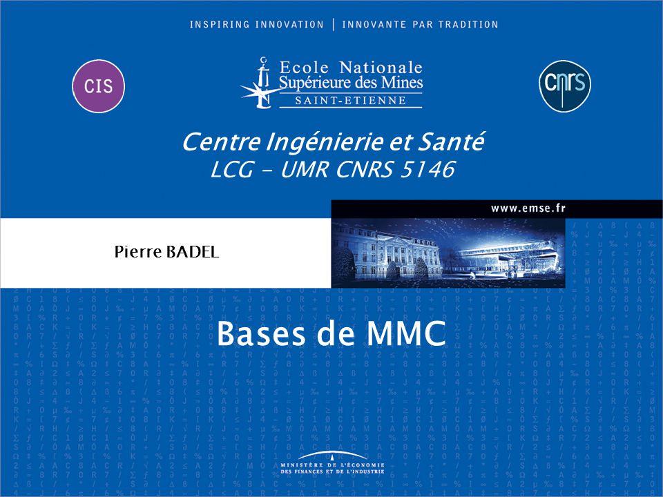 Centre Ingénierie et Santé LCG - UMR CNRS 5146 Bases de MMC Pierre BADEL