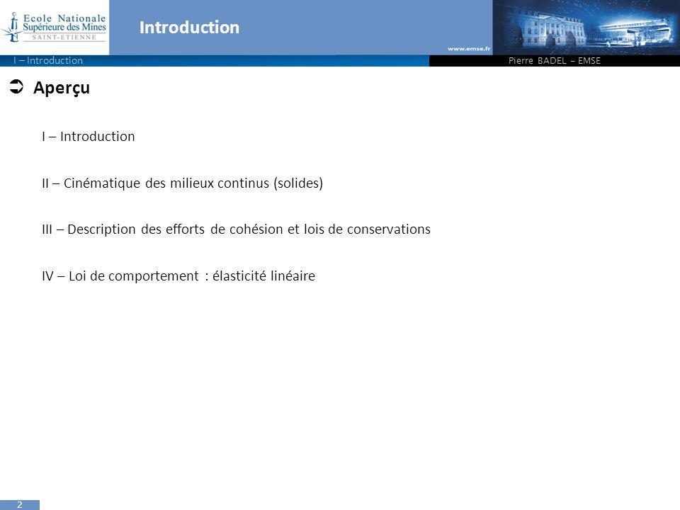 2 Introduction  Aperçu I – Introduction II – Cinématique des milieux continus (solides) III – Description des efforts de cohésion et lois de conserva