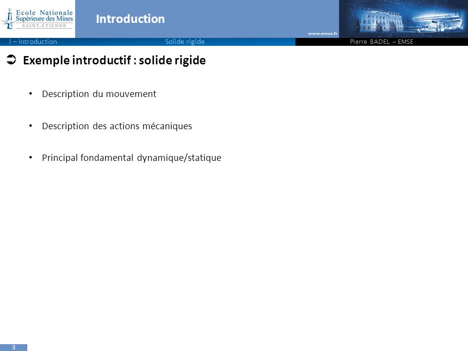 3 Introduction  Exemple introductif : solide rigide Description du mouvement Description des actions mécaniques Principal fondamental dynamique/stati
