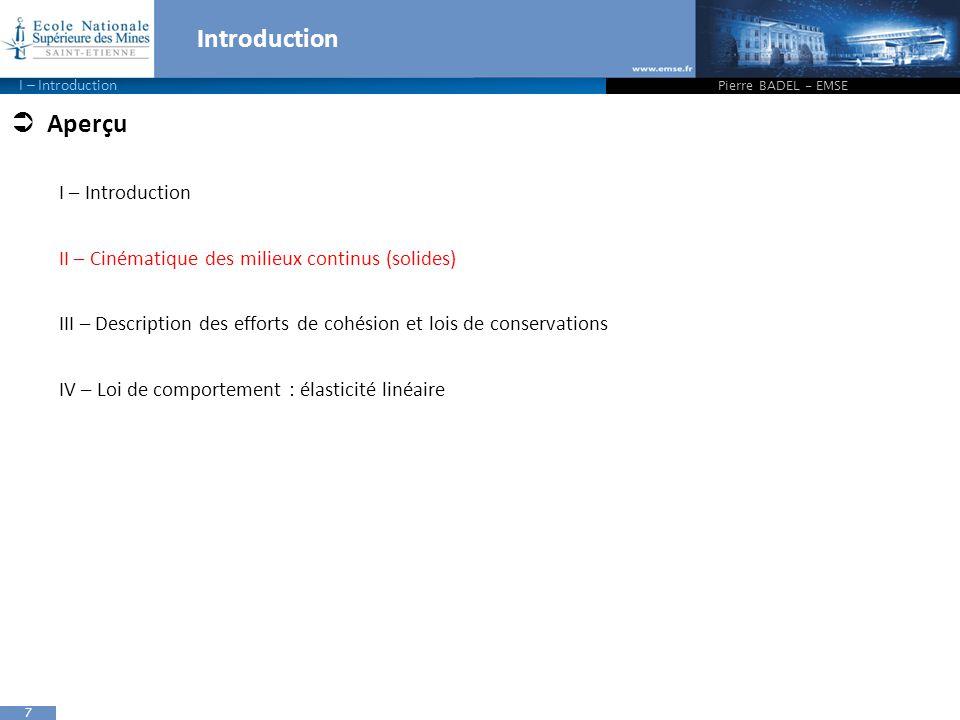 7 Introduction  Aperçu I – Introduction II – Cinématique des milieux continus (solides) III – Description des efforts de cohésion et lois de conserva