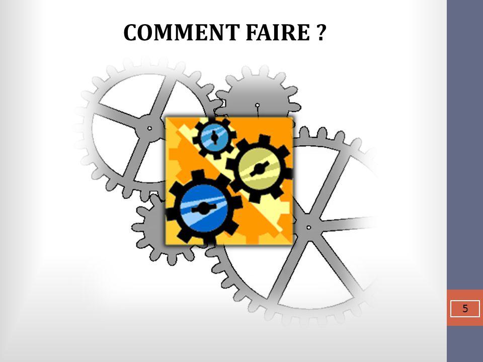 5 COMMENT FAIRE ?