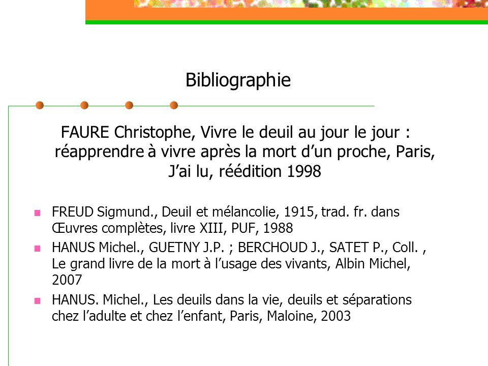 Bibliographie FAURE Christophe, Vivre le deuil au jour le jour : réapprendre à vivre après la mort d'un proche, Paris, J'ai lu, réédition 1998 FREUD S