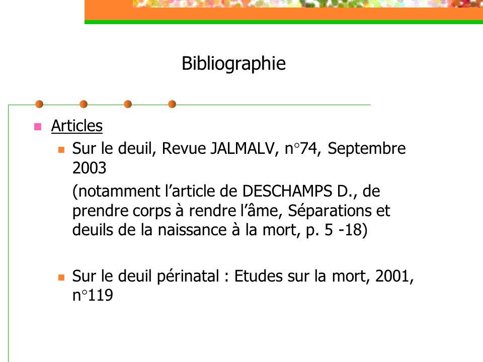 Bibliographie Articles Sur le deuil, Revue JALMALV, n°74, Septembre 2003 (notamment l'article de DESCHAMPS D., de prendre corps à rendre l'âme, Sépara