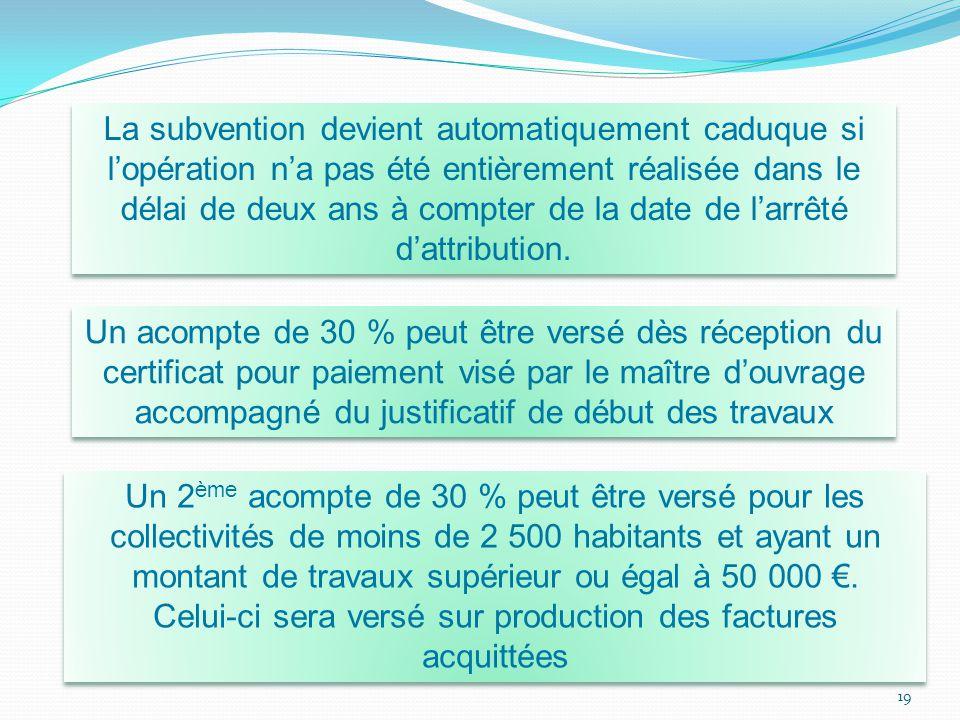 19 La subvention devient automatiquement caduque si l'opération n'a pas été entièrement réalisée dans le délai de deux ans à compter de la date de l'a