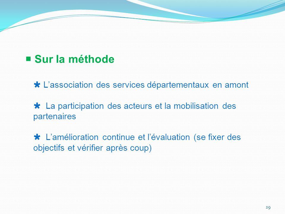 29  Sur la méthode  L'association des services départementaux en amont  La participation des acteurs et la mobilisation des partenaires  L'amélior