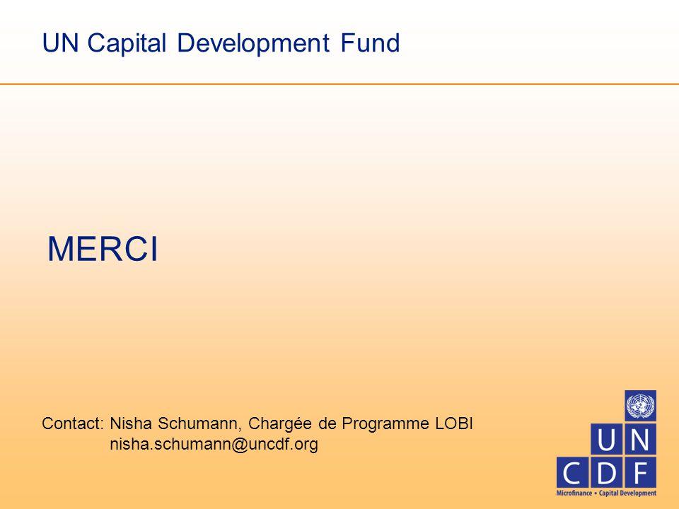 MERCI UN Capital Development Fund Contact: Nisha Schumann, Chargée de Programme LOBI nisha.schumann@uncdf.org