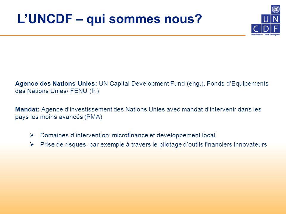 L'UNCDF – qui sommes nous? Agence des Nations Unies: UN Capital Development Fund (eng.), Fonds d'Equipements des Nations Unies/ FENU (fr.) Mandat: Age