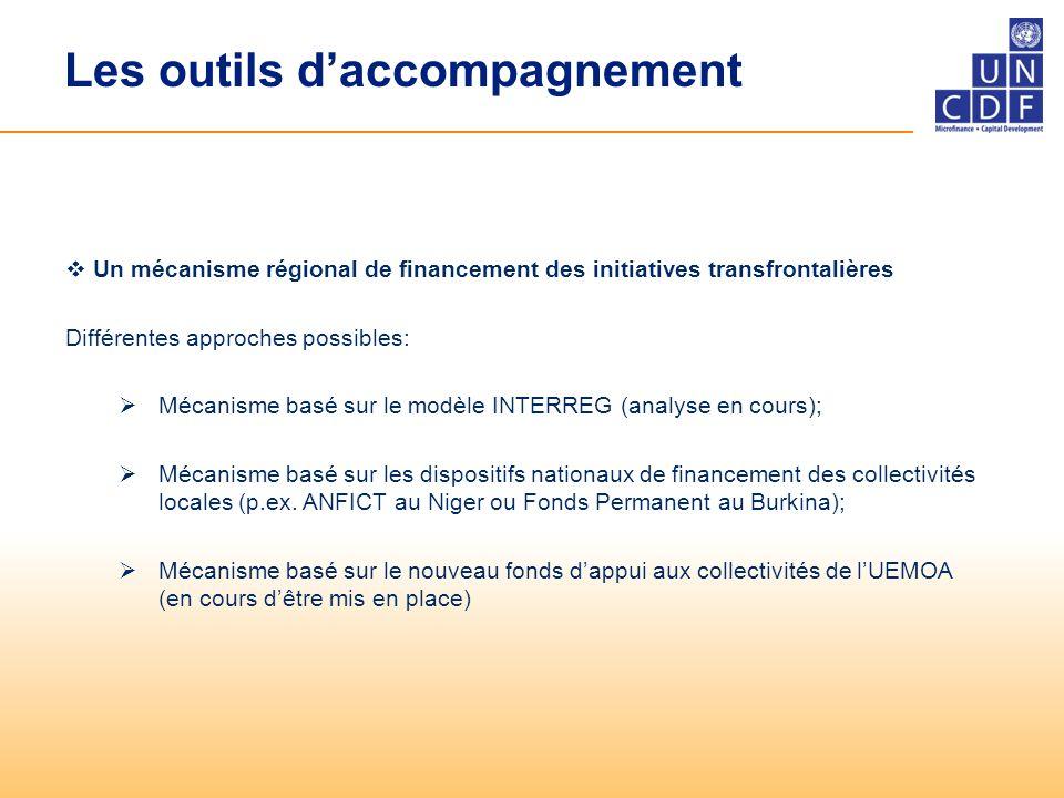 Les outils d'accompagnement  Un mécanisme régional de financement des initiatives transfrontalières Différentes approches possibles:  Mécanisme basé sur le modèle INTERREG (analyse en cours);  Mécanisme basé sur les dispositifs nationaux de financement des collectivités locales (p.ex.