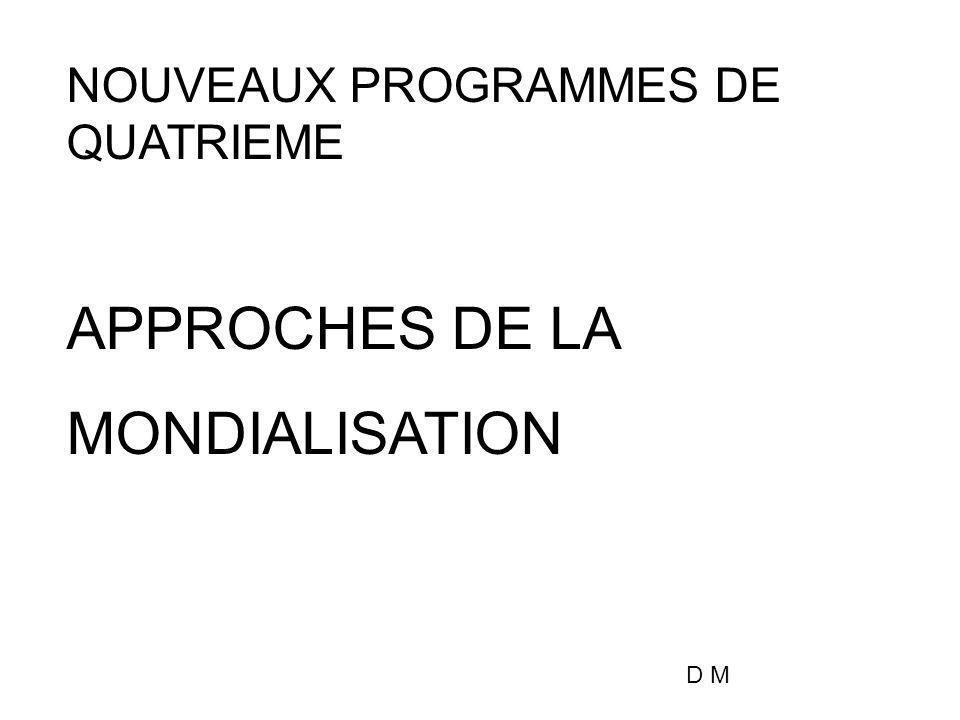 NOUVEAUX PROGRAMMES DE QUATRIEME APPROCHES DE LA MONDIALISATION D M