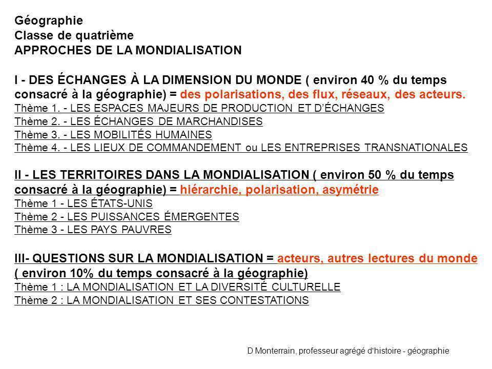 Géographie Classe de quatrième APPROCHES DE LA MONDIALISATION I - DES ÉCHANGES À LA DIMENSION DU MONDE ( environ 40 % du temps consacré à la géographi