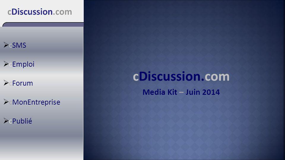 cDiscussion.com Media Kit – Juin 2014  cSMS  cEmploi  cForum  cMonEntreprise  cPublié