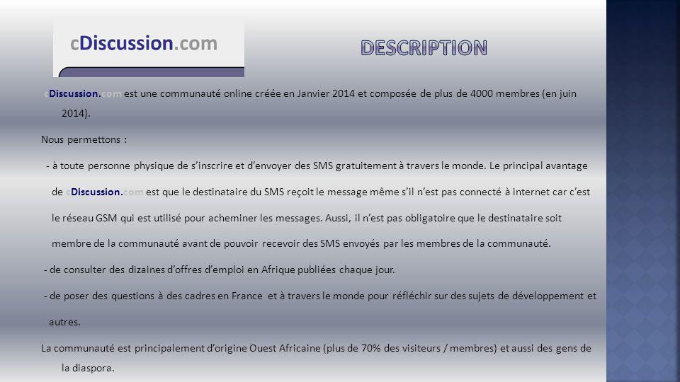 cDiscussion.com est une communauté online créée en Janvier 2014 et composée de plus de 4000 membres (en juin 2014). Nous permettons : - à toute person
