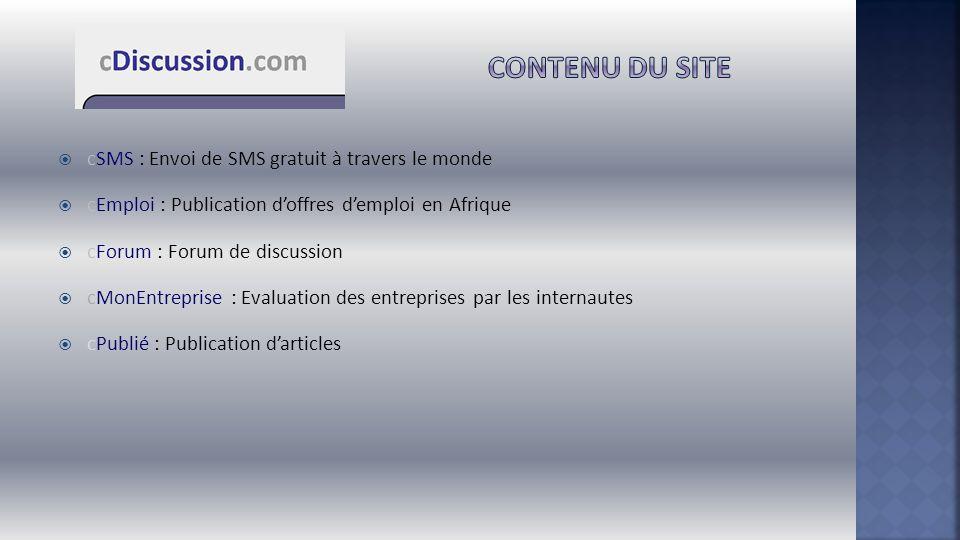  cSMS : Envoi de SMS gratuit à travers le monde  cEmploi : Publication d'offres d'emploi en Afrique  cForum : Forum de discussion  cMonEntreprise