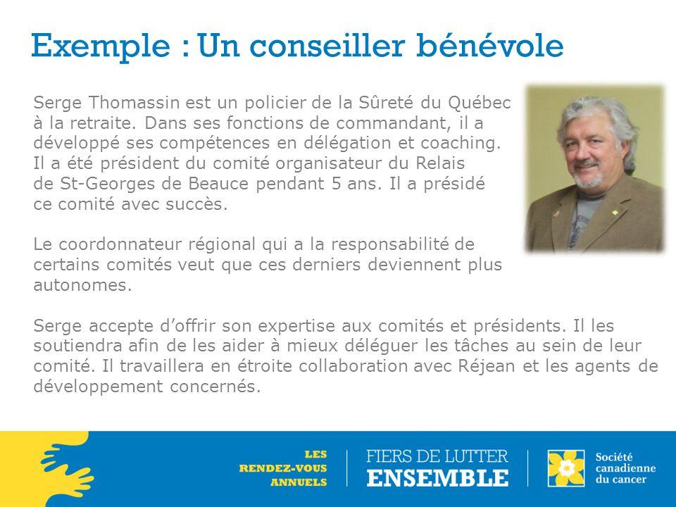 Exemple : Un conseiller bénévole Serge Thomassin est un policier de la Sûreté du Québec à la retraite. Dans ses fonctions de commandant, il a développ