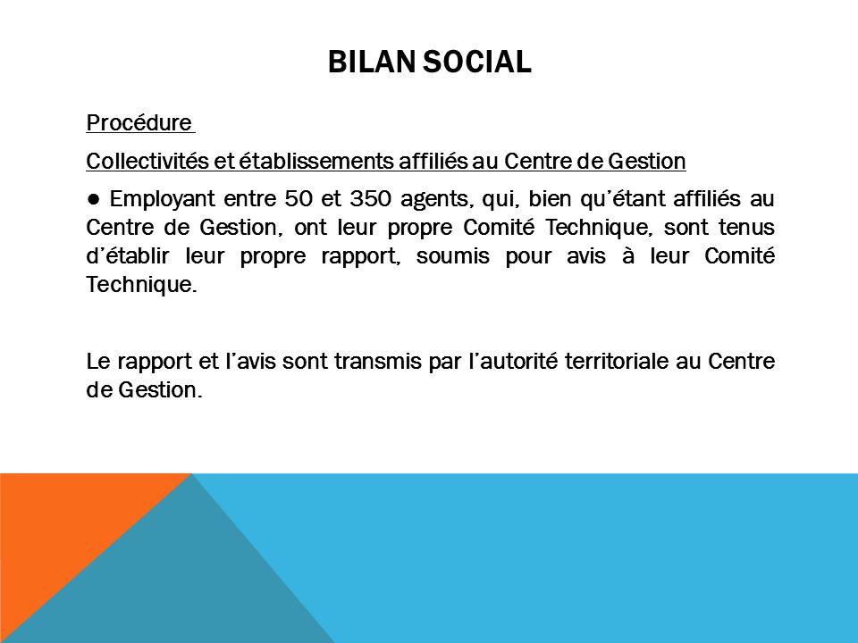 BILAN SOCIAL Procédure Collectivités et établissements affiliés au Centre de Gestion ● Employant entre 50 et 350 agents, qui, bien qu'étant affiliés a