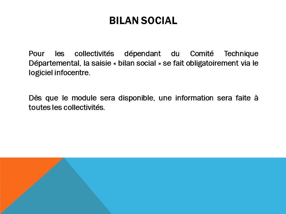 BILAN SOCIAL Pour les collectivités dépendant du Comité Technique Départemental, la saisie « bilan social » se fait obligatoirement via le logiciel in