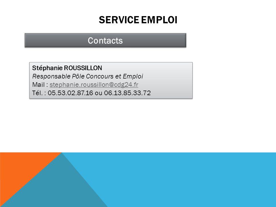SERVICE EMPLOI Contacts Stéphanie ROUSSILLON Responsable Pôle Concours et Emploi Mail : stephanie.roussillon@cdg24.frstephanie.roussillon@cdg24.fr Tél