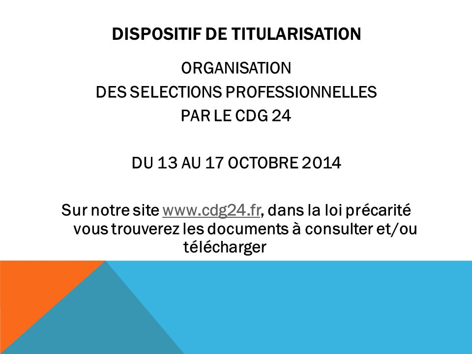 DISPOSITIF DE TITULARISATION ORGANISATION DES SELECTIONS PROFESSIONNELLES PAR LE CDG 24 DU 13 AU 17 OCTOBRE 2014 Sur notre site www.cdg24.fr, dans la