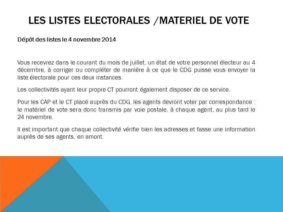 LES LISTES ELECTORALES /MATERIEL DE VOTE Dépôt des listes le 4 novembre 2014 Vous recevrez dans le courant du mois de juillet, un état de votre person