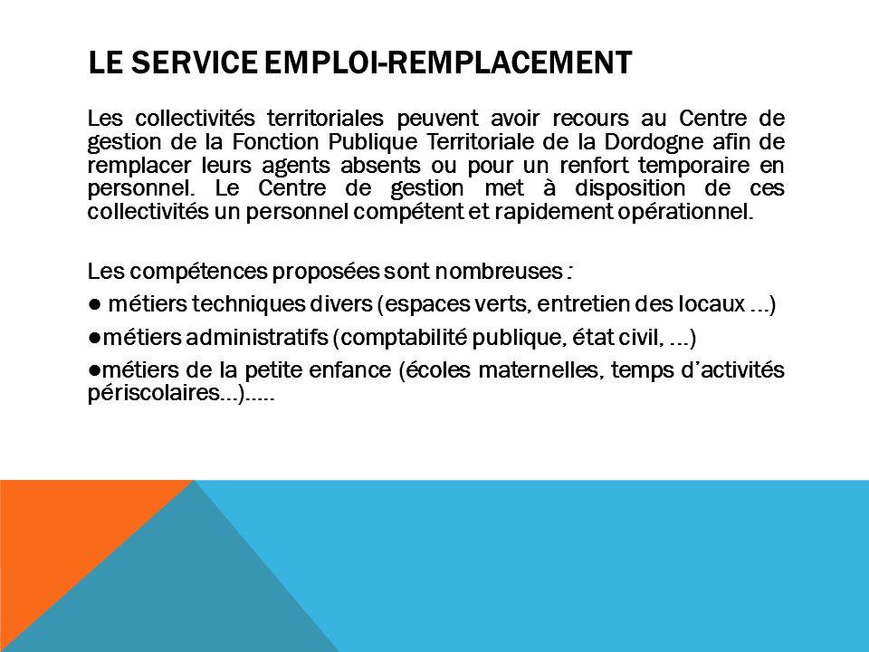 LE SERVICE EMPLOI-REMPLACEMENT Les collectivités territoriales peuvent avoir recours au Centre de gestion de la Fonction Publique Territoriale de la D