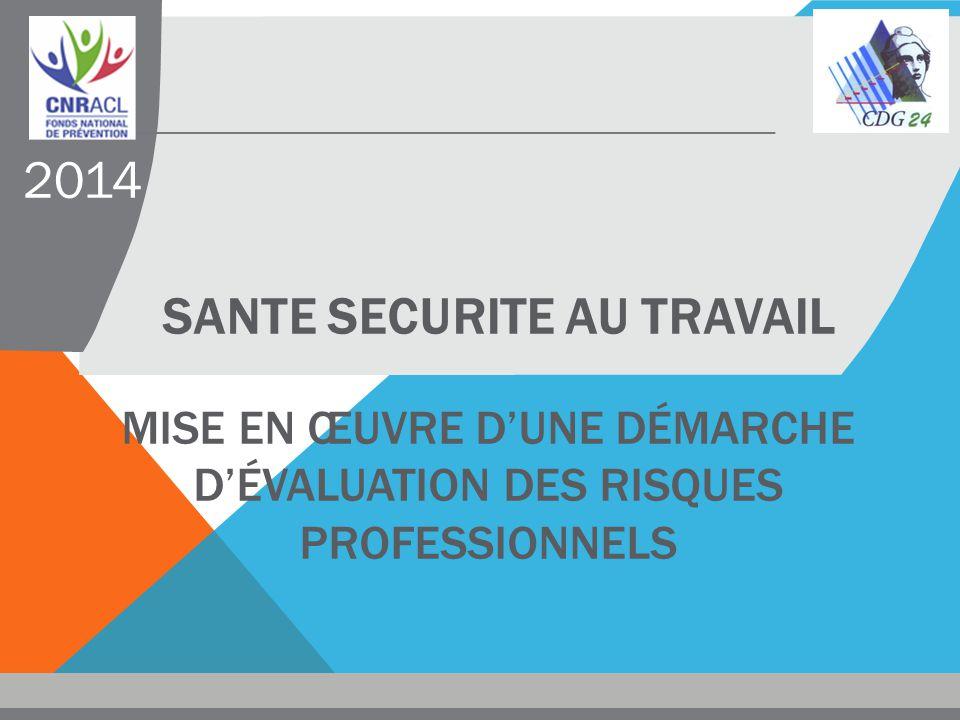 SANTE SECURITE AU TRAVAIL MISE EN ŒUVRE D'UNE DÉMARCHE D'ÉVALUATION DES RISQUES PROFESSIONNELS 2014