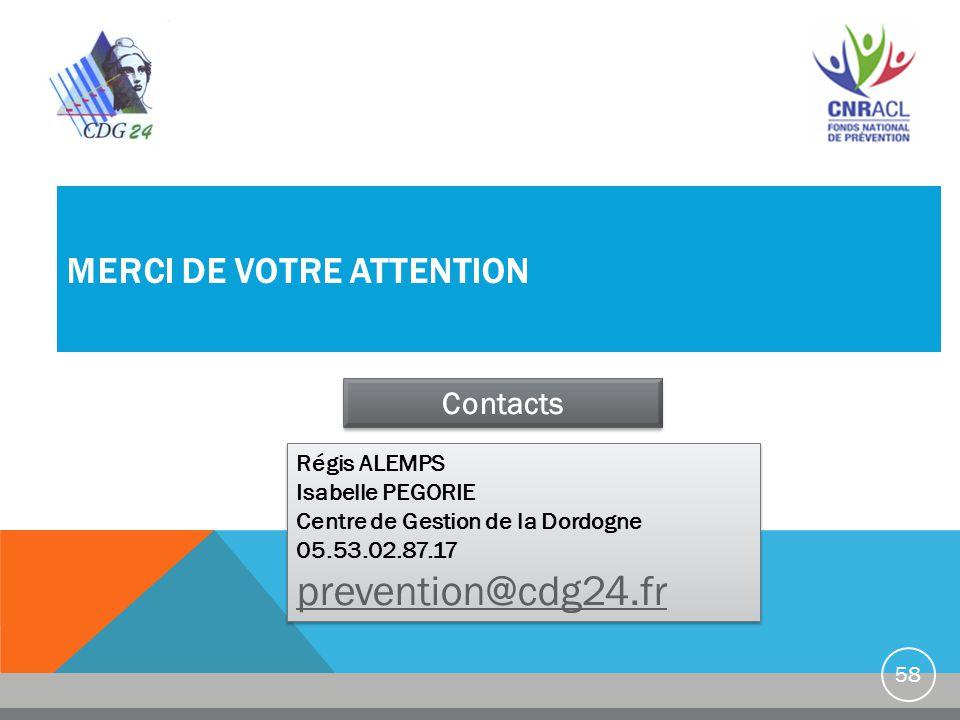 MERCI DE VOTRE ATTENTION 58 Contacts Régis ALEMPS Isabelle PEGORIE Centre de Gestion de la Dordogne 05.53.02.87.17 prevention@cdg24.fr Régis ALEMPS Is