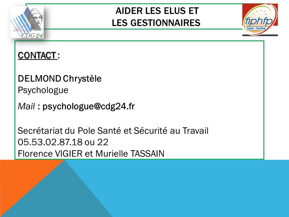 AIDER LES ELUS ET LES GESTIONNAIRES CONTACT CONTACT : DELMOND Chrystèle Psychologue Mail : psychologue@cdg24.fr Secrétariat du Pole Santé et Sécurité