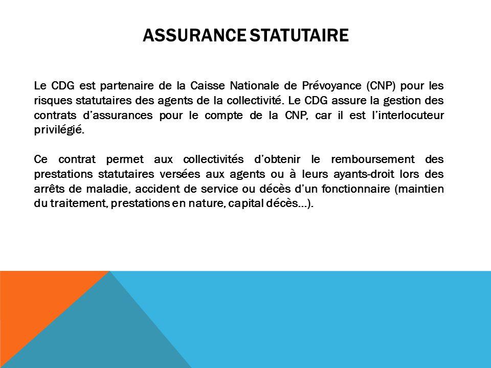 ASSURANCE STATUTAIRE Le CDG est partenaire de la Caisse Nationale de Prévoyance (CNP) pour les risques statutaires des agents de la collectivité. Le C