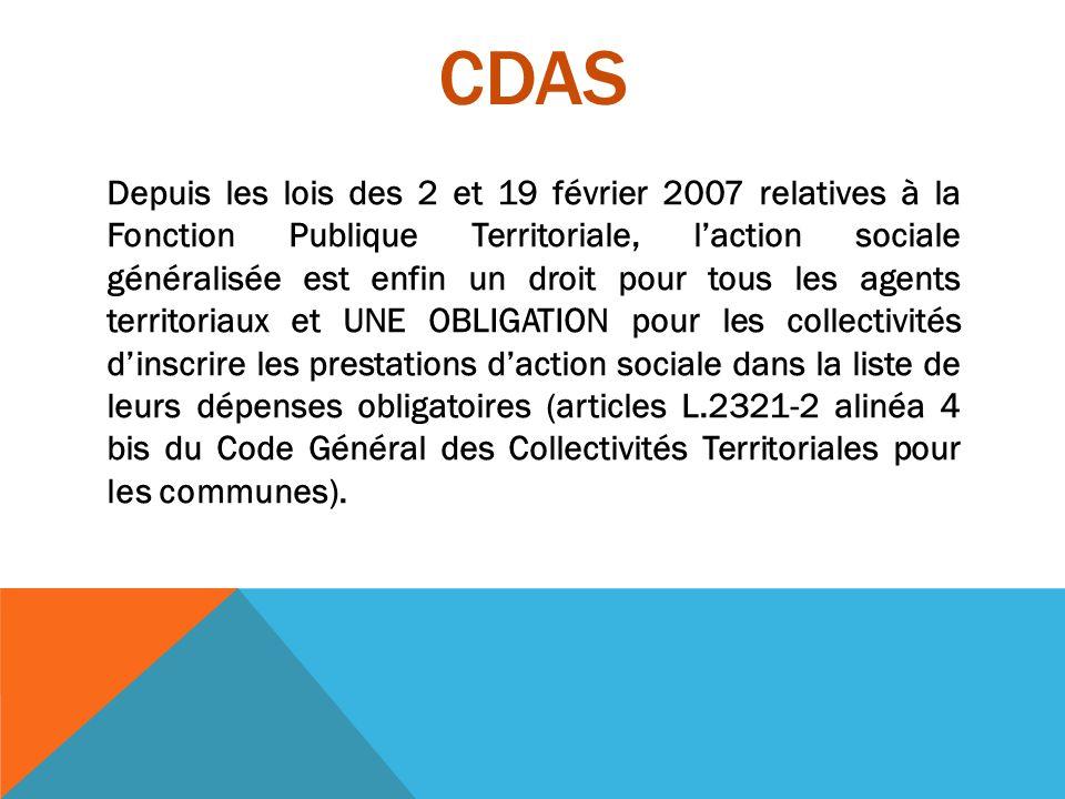 CDAS Depuis les lois des 2 et 19 février 2007 relatives à la Fonction Publique Territoriale, l'action sociale généralisée est enfin un droit pour tous