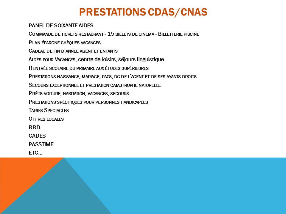 PRESTATIONS CDAS/CNAS PANEL DE SOIXANTE AIDES C OMMANDE DE TICKETS RESTAURANT - 15 BILLETS DE CINÉMA - B ILLETTERIE PISCINE P LAN ÉPARGNE CHÈQUES - VA