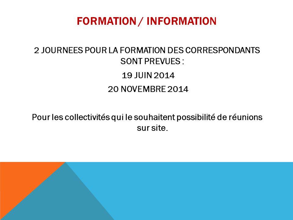 FORMATION / INFORMATION 2 JOURNEES POUR LA FORMATION DES CORRESPONDANTS SONT PREVUES : 19 JUIN 2014 20 NOVEMBRE 2014 Pour les collectivités qui le sou