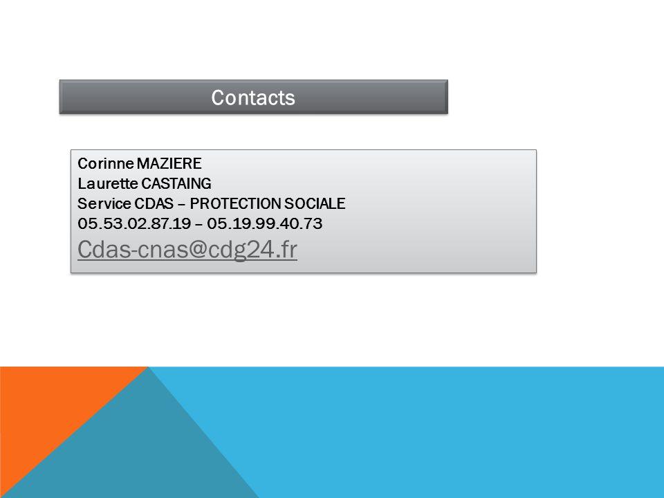 Contacts Corinne MAZIERE Laurette CASTAING Service CDAS – PROTECTION SOCIALE 05.53.02.87.19 – 05.19.99.40.73 Cdas-cnas@cdg24.fr Corinne MAZIERE Lauret