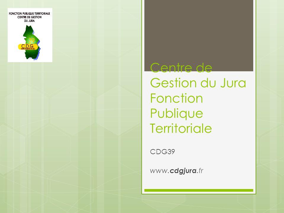 Centre de Gestion du Jura Fonction Publique Territoriale CDG39 www. cdgjura.fr