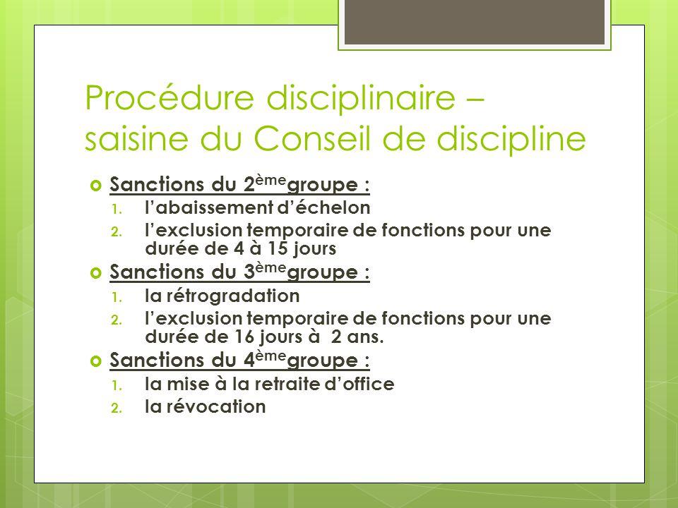Procédure disciplinaire – saisine du Conseil de discipline  Sanctions du 2 ème groupe : 1. l'abaissement d'échelon 2. l'exclusion temporaire de fonct