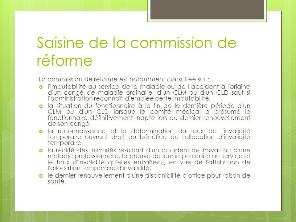 Saisine de la commission de réforme La commission de réforme est notamment consultée sur :  l'imputabilité au service de la maladie ou de l'accident