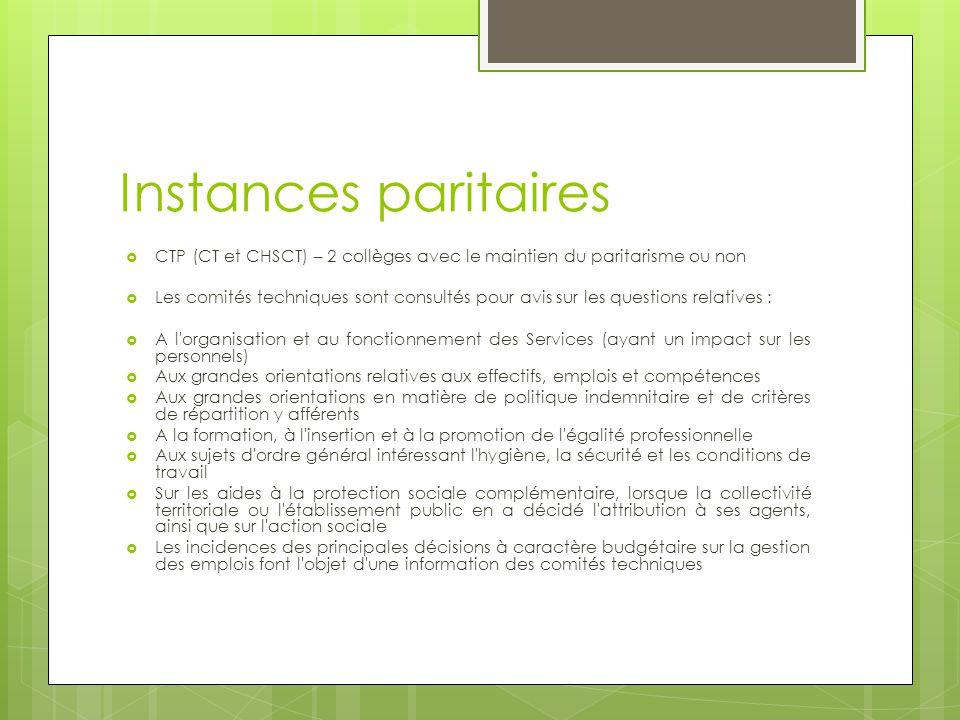 Instances paritaires  CTP (CT et CHSCT) – 2 collèges avec le maintien du paritarisme ou non  Les comités techniques sont consultés pour avis sur les
