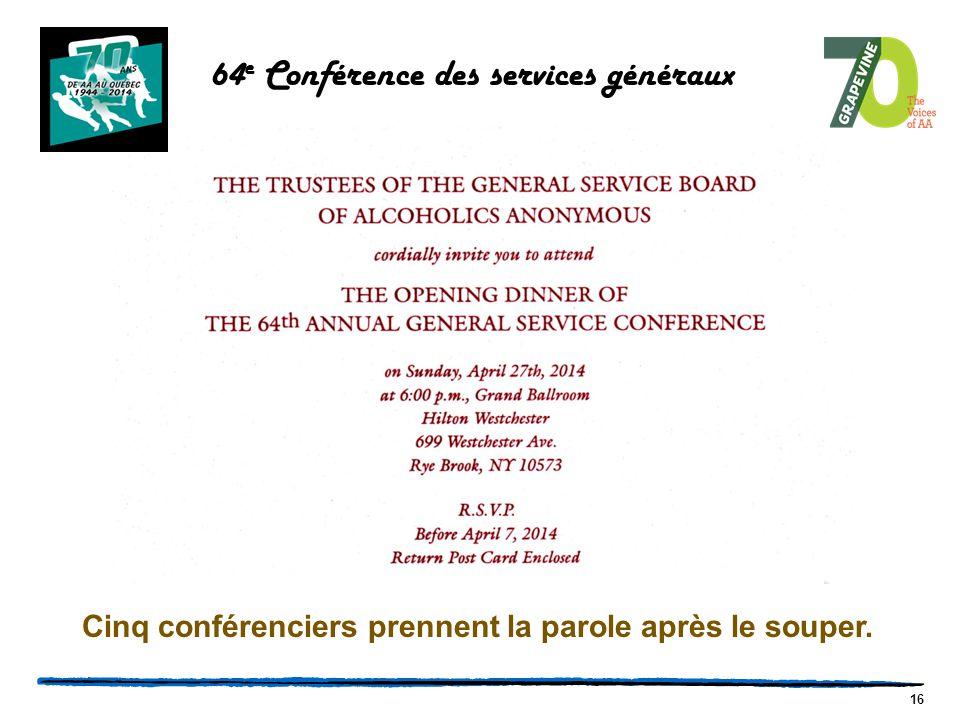 16 Cinq conférenciers prennent la parole après le souper. 64 e Conférence des services généraux