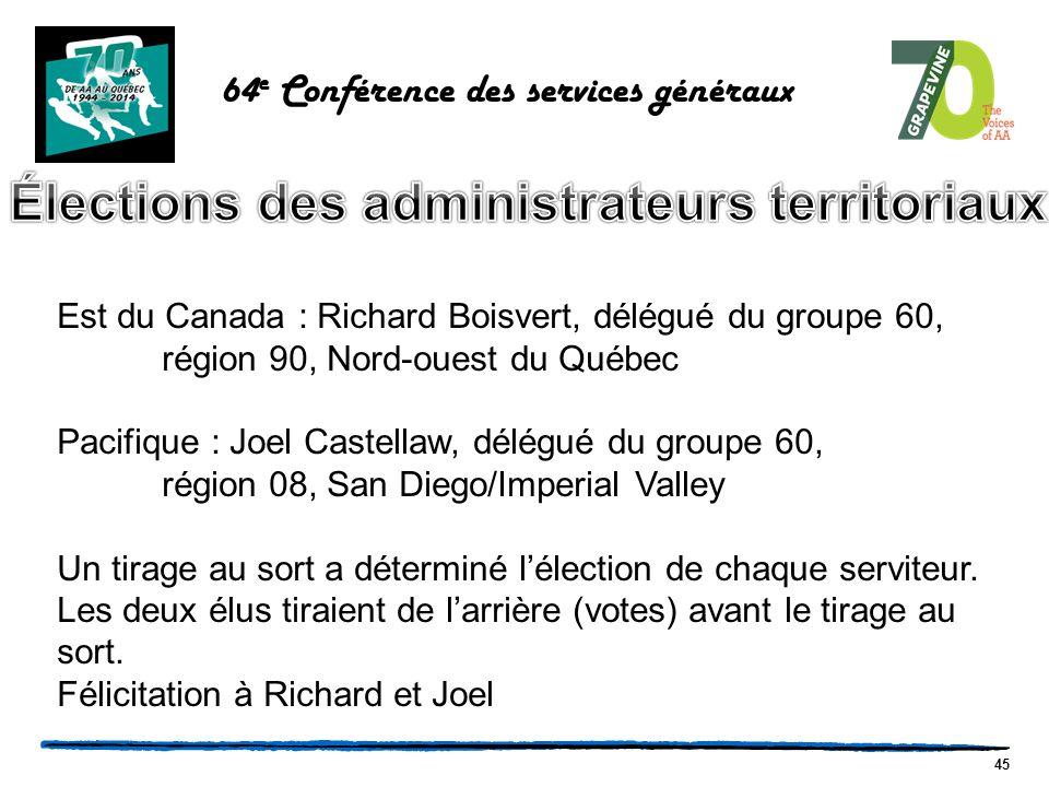 45 Est du Canada : Richard Boisvert, délégué du groupe 60, région 90, Nord-ouest du Québec Pacifique : Joel Castellaw, délégué du groupe 60, région 08, San Diego/Imperial Valley Un tirage au sort a déterminé l'élection de chaque serviteur.