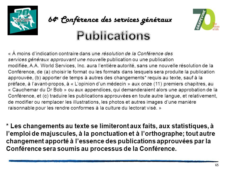65 64 e Conférence des services généraux « À moins d'indication contraire dans une résolution de la Conférence des services généraux approuvant une nouvelle publication ou une publication modifiée, A.A.